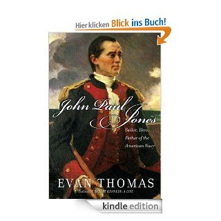John Paul Jones Sailor, Hero, Father of the American Navy eBook Evan Thomas Kindle Shop