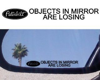 "(2) Mirror Decals "" OBJECTS IN MIRROR ARE LOSING"" for PETERBILT 379 378 387 388 330 386 359 DUMP SLEEPER CABOVER SEMI TOW TRUCK"